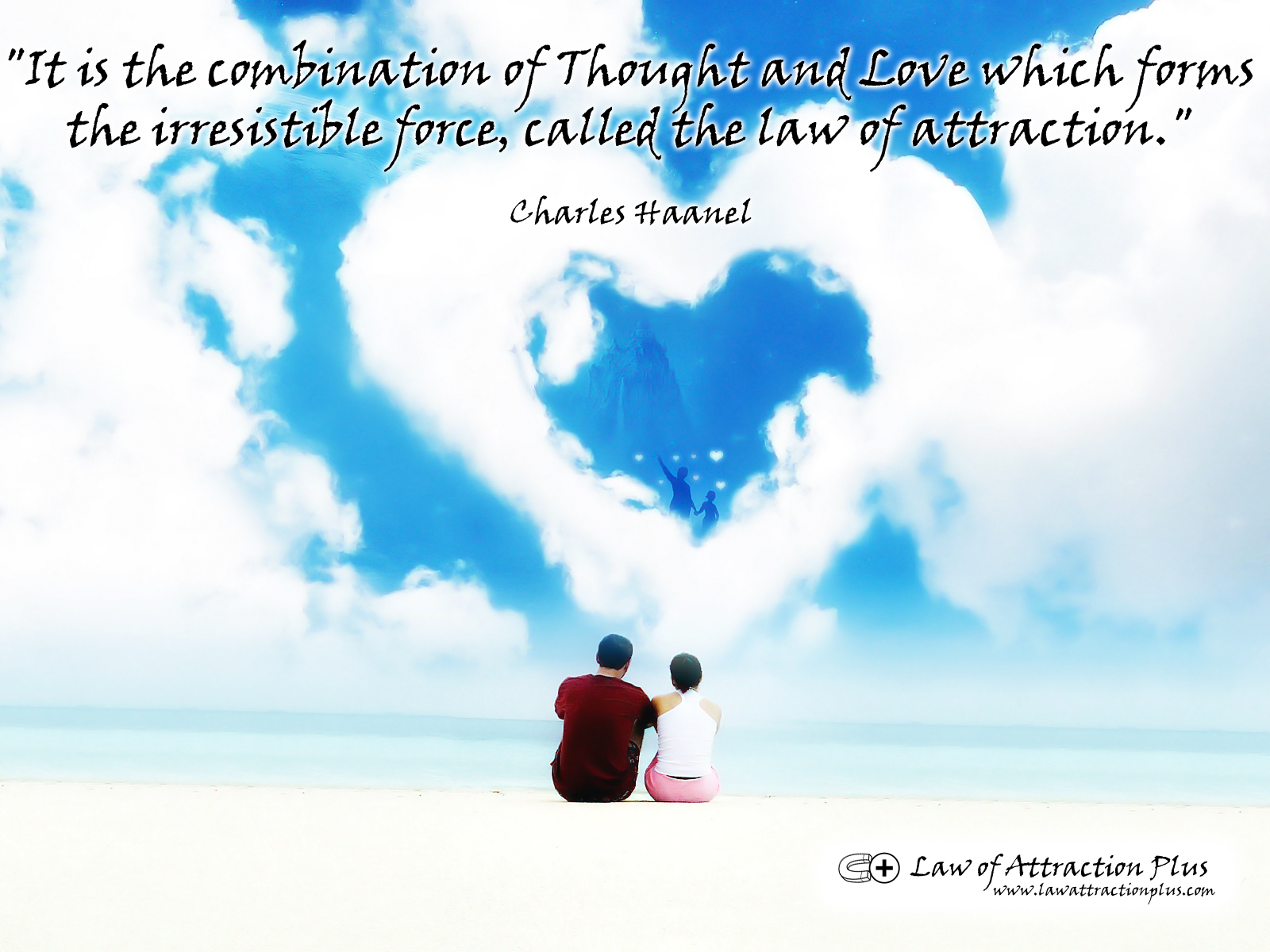""" It Is The Combination Of Thought And Love Which Forms The Irresistible Force, Called The Law Of Attraction "" - Chaarles Haanel"