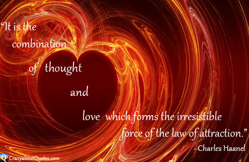 """"""" It Is The Combination Of Thought And Love Which Forms The Irresistible Force Of The Law Of Attraction """" - Charles Haanel"""