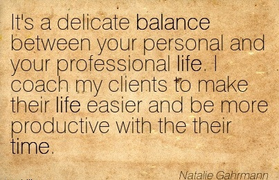 It's A Delicate Balance Between Your Personal And Your Professional Life.. - Natalie Gahrmann
