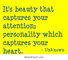 It's Beauty That Captures Your Attention, Personality Which Captures Your Heart.