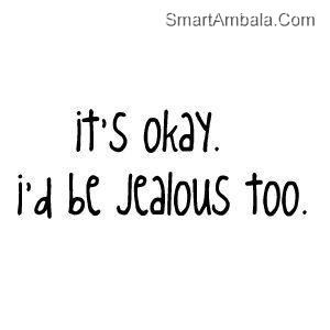 Its Okeyid Be Jealous Too Attitude Quote Quotespictures