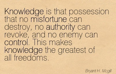 Knowledge Is That Possession That No Misfortune Can Destroy, No Authority Can Revoke.. - Bryant H. Mcgill