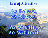 Law Of Attraction As Below, So Above. As Within, So Without.