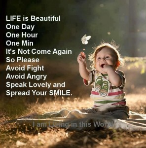 Life Is Beautiful One Day One Hour One Min It's Not Come Again So Please Avoid Fight Avoid Angry Speak Lovely And Spread Your Smile.