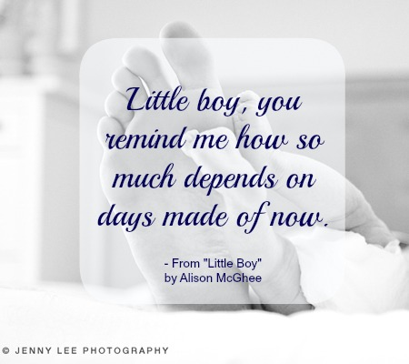 Little Boy, You Remind Me How So Much Depends On Days Made Of Now. - Alison McGhee