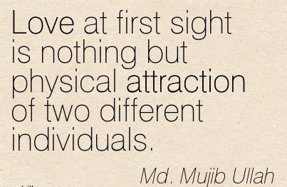 Love At First Sight Is Nothing But Physical Attraction Of Two Different Individuals. - Md. Mujib Ullah