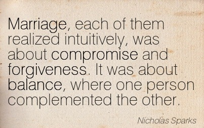 Marriage, Each Of Them Realized Intuitively, Was About Compromise And Forgiveness. It Was About Balance.. - Nicholas Sparks