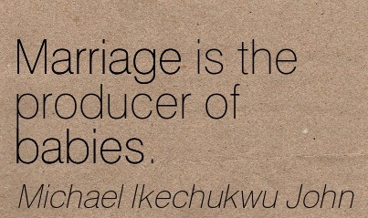 Marriage Is The Producer Of Babies. - Michael Ikechukwu John