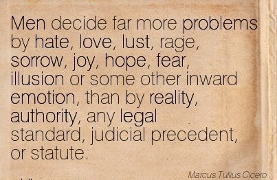 Men Decide Far More Problems By Hate, Love, Lust, Rage, Sorrow, Joy, Hope, Fear, Illusion Or Some Other Inward Emotion, Than By Reality, Authority… - Marcus Tullius Cicero