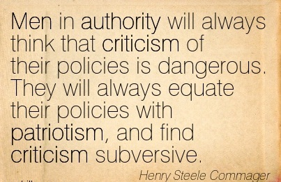 Men In Authority Will Always Think That Criticism Of Their Policies Is Dangerous…  - Henry Steele Commager