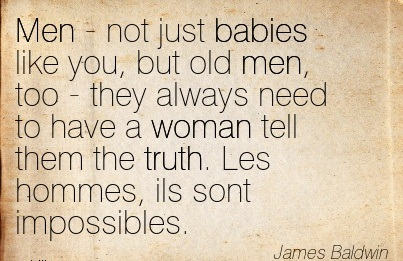 Men - Not Just Babies Like You.. - James Baldwin