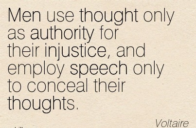 Men Use Thought Only As Authority For Their Injustice, And Employ Speech Only To Conceal Their Thoughts. - Voltaire