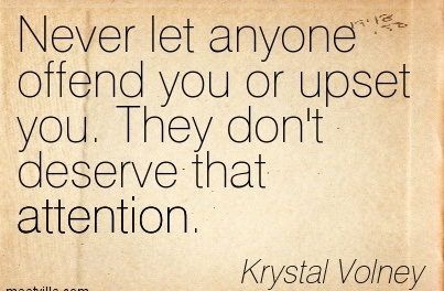 Never Let Anyone Offend You Or Upset You. They Don't Deserve That Attention. - Krystal Volney