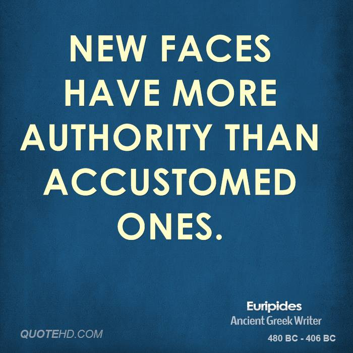 New Faces Have More Authority Than Accustomed Ones. - Euripides