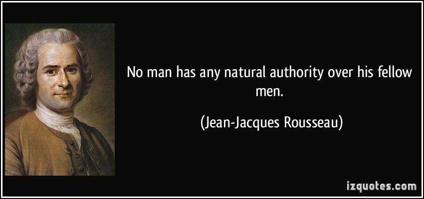 No Man Has Any Natural Authority Over His Fellow Men. - Jean Jacques Rousseau