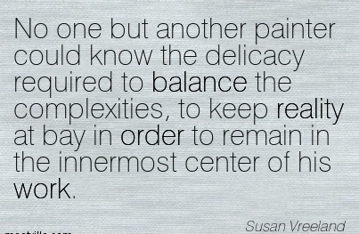 No One But Another Painter Could Know The Delicacy Required To Balance The Complexities.. - Susan Vreeland