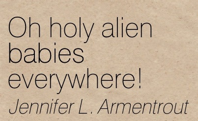 Oh Holy Alien Babies Everywhere! - Jennifer L. Armentrout