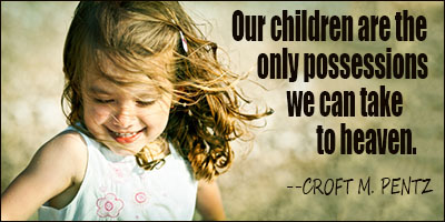 Our Children Are The Only Possessions We Can Take To Heaven. - Croft M. Pentz