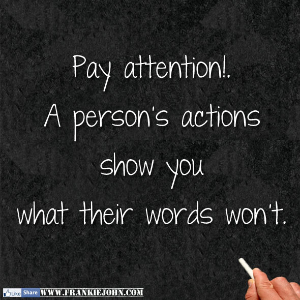 Pay Attention. A Person's Actions Show You What Their Words Won't.