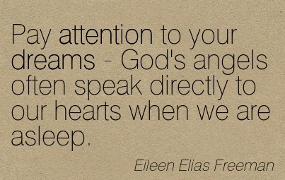 Pay Attention To Your Dreams - God's Angels Often Speak Directly To Our Hearts When We Are Asleep. - Eileen Elias Freeman