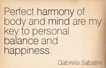 Perfect Harmony Of Body And Mind Are My Key To Personal Balance And Happiness. - Gabriela Sabatini