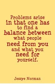 Problems Arise In That One Has To Find A Balance Between What People Need From You And What You Need For Yourself. - Jessye Norman (2)
