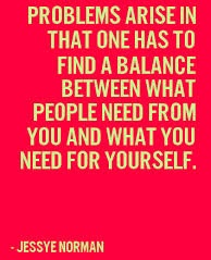 Problems Arise In That One Has To Find A Balance Between What People Need From You And What You Need For Yourself. - Jessye Norman (3)