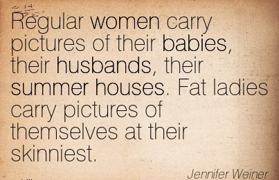 Regular Women Carry Pictures Of Their Babies.. - Jennifer Weiner