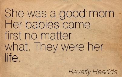She Was A Good Mom. Her babies Came First No Matter What. They Were Her Life. - Beverly Headds