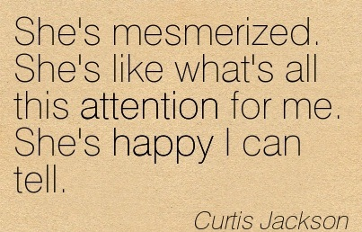 She's Mesmerized. She's Like What's All This Attention For Me. She's Happy I Can Tell. - Curtis  Jackson
