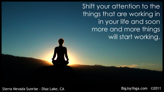 Shift Your Attention To The Things That Are Working In Your Life And Soon More And More Things Will Start Working.