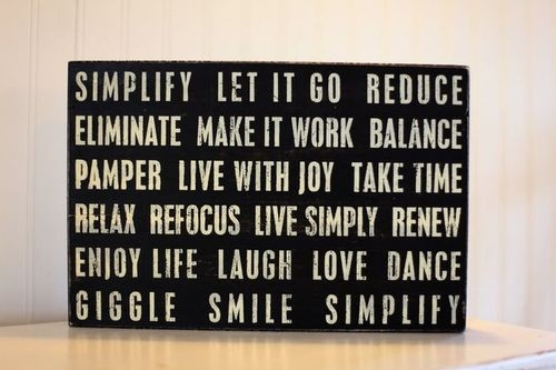 Simplify Let It Go Reduce Eliminate Make It Work Balance Pamper Live With Joy Take Time Relax Refocus Live Simply Renew Enjoy Life Laugh Love Dance Giggle Smile Simplify