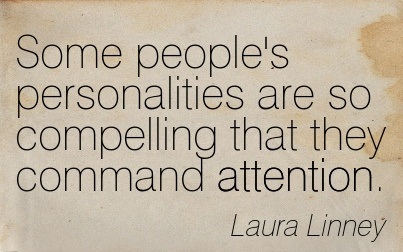 Some People's Personalities Are So Compelling That They Command Attention. - Laura Linney