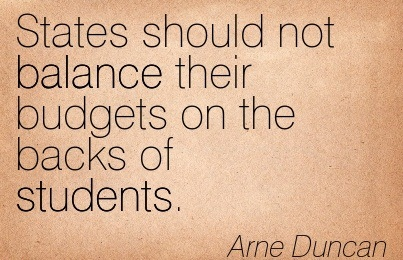 States Should Not Balance Their Budgets On The Backs Of Students. - Arne Duncan