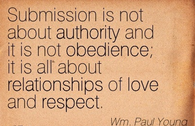 Submission Is Not About Authority And It Is Not Obedience It Is All About Relationships Of Love And Respect. - Wm. Paul Young