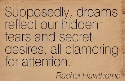 Supposedly, Dreams Reflect Our Hidden Fears And Secret Desires, All Clamoring For Attention. - Rachel Hawthorne