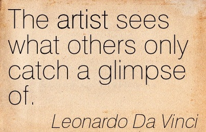 The Artist Sees What Others Only Catch A Glimpse Of