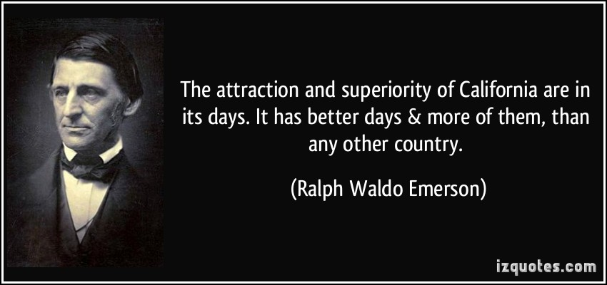 The Attraction And Superiority Of California Are In Its Days It Has Better Days More Of Them, Than Any Other Country. - Ralph Waldo Emerson