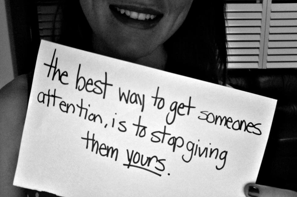 The Best Way To Get Someones Attention Is To  Top Giving Them Yours.