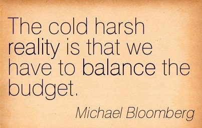 The Cold Harsh Reality Is That We Have To Balance The Budget. - Michael Bloomberg