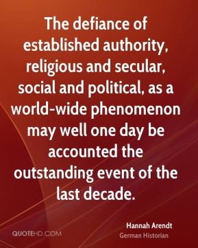 The Defiance Of Established Authority, Religious And Secular, Social And Political.. - Hannah Arendt