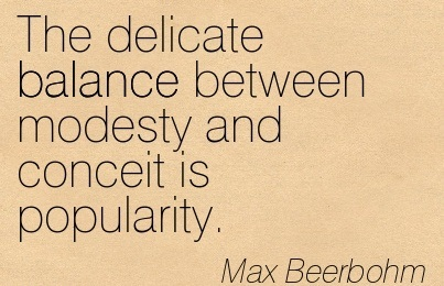 The Delicate Balance Between Modesty And Conceit Is Popularity. - Max Beerbohm
