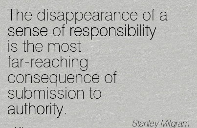 The Disappearance Of A Sense Of Responsibility Is The Most Far-Reaching Consequence Of Submission To Authority. - Stanley Milgram