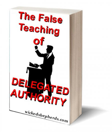 The False Teaching Of Delegated Authority.