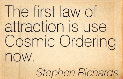 The First Law Of Attraction Is Use Cosmic Ordering Now. - Stephen Richards