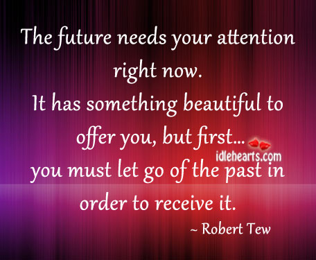 The Future Needs Your Attention Right Now… - Robert Tew