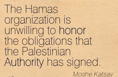 The Hamas Organization Is Unwilling To Honor The Obligations That The Palestinian Authority Has Signed. - Moshe Katsav