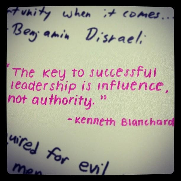 """ The Key To Successful Leadership Is Influence, Not Authority "" - Kenneth Blanchard"