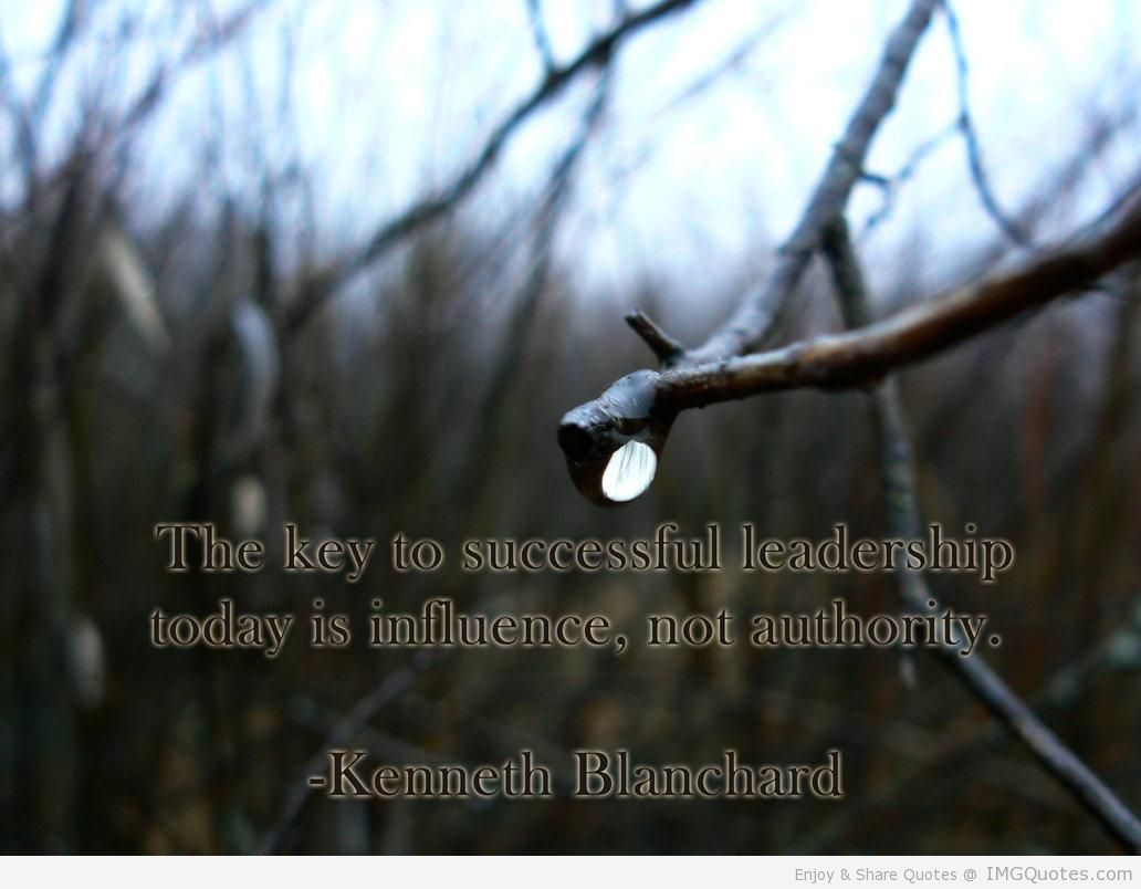 The Key To Successful Leadership Today Is Influence, Not Authority.  -Kenneth Blanchard