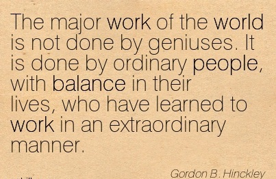 work quote by gordon b hinckley the major work of the world is